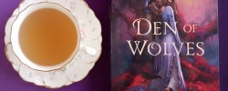 Den of Wolves, Juliet Marillier, Blackthorn and Grim, fantasy, historical fantasy, Earl Grey Editing, books and tea