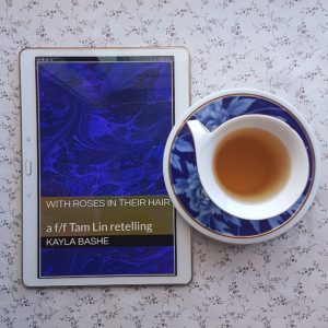 With Roses in Their Hair, Kayla Bashe, Tam Lin retelling, Earl Grey Editing, tea and books, books and tea, science fantasy
