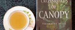 Crossroads of Canopy, Thoraiya Dyer, Tor Books, Earl Grey Editing, books and tea, tea and books