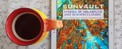 Sunvault, Phoebe Wagner, Bronte Christopher Weiland, solarpunk, Upper Rubber Boot Books, Earl Grey Editing, tea and books, books and tea