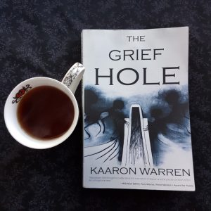The Grief Hole, Kaaron Warren, Earl Grey Editing, books and tea, tea and books