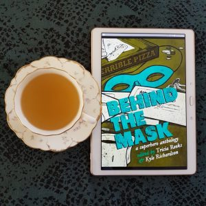 Behind the Mask, superhero anthology, Tricia Reeks, Kyle Richardson, Earl Grey Editing, books and tea, tea and books