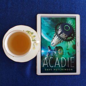 Acadie, Dave Hutchinson, Tor.com, Earl Grey Editing, tea and books, books and tea