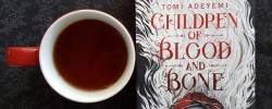 Children of Blood and Bone, Tomi Adeyemi, Earl Grey Editing, books and tea, tea and books