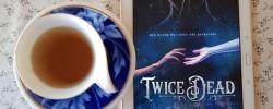 Twice Dead, Caitlin Seal, Earl Grey Editing, books and tea, tea and books
