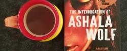The Interrogation of Ashala Wolf, Ambelin Kwaymullina, Earl Grey Editing, tea and books, books and tea